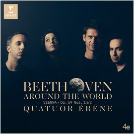 LUDWIG VAN BEETHOVEN - AROUND THE WORLD: VIENNA OP.59 NOS.1 & 2/ QUATUOR EBENE*